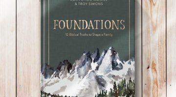 Foundations 12 Biblical Truths to Shape a Family